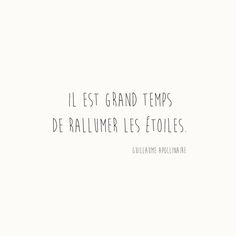 It's high time to rekindle the stars - Guillaume Apollinaire, French poet The Words, Cool Words, Some Quotes, Words Quotes, Sayings, Never Stop Dreaming, French Quotes, Sentences, Quote Of The Day