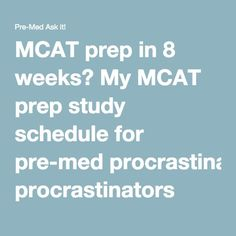 MCAT prep in 8 weeks? My MCAT prep study schedule for pre-med procrastinators