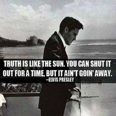 Elvis...truth is like the sun
