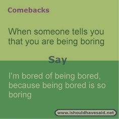 Use these snappy comebacks when someone calls you boring. check out our top ten comeback Funny Insults And Comebacks, Snappy Comebacks, Clever Comebacks, Funny Comebacks, Savage Comebacks, Funny Picture Quotes, Funny Quotes, Beer Quotes, Smart Quotes