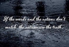 If the words and the actions don't match, the actions are the truth.