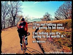 """""""I'm not telling you its going to be easy, I'm telling you it's going to be worth it.""""- Art Williams #quote #inspiration #cycling Bike Quotes, Cycling Quotes, Cycling Art, Cycling Bikes, Mountain Biking Quotes, Mountain Bike Helmets, Go Ride, Cycling Motivation, Road Bike Women"""