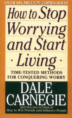 How to Stop Worrying and Start Living: Dale Carnegie  This book profoundly changed my issues with worrying about every little thing.