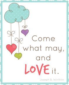 Come What May, and Love It ~ Sunday Sunshine #8 (Inspirational thoughts) - Or so she says... #LDSconf