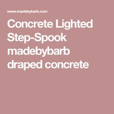 Concrete Lighted Step-Spook madebybarb draped concrete