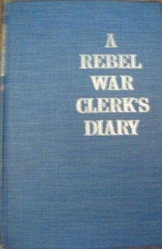 A REBEL WAR CLERK'S DIARY by JOHN B. JONES http://www.amazon.com/dp/B0055MXQRC/ref=cm_sw_r_pi_dp_00Z9ub1J5ESD6
