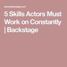 5 Skills Actors Must Work on Constantly   Backstage