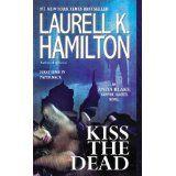 Kiss the Dead (ANITA BLAKE, VAMPIRE HUNTER) (Kindle Edition)By LaurellK. Hamilton