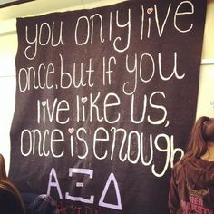 Banners / Posters | Alpha Xi Delta | You only live once but if you live like us once is enough <3 #greek #sorority #recruitment #rush #gogreek