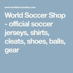 The Premier Online Soccer Shop. Gear up for 2018 FIFA World Cup Russia Shop  a huge selection of authentic and official soccer jerseys 48bb4d18f0ca8