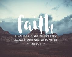 Faith is confidence in what we hope for and assurance about what we do not see. Hebrews 11:1 It's hard to believe without seeing but that's exactly what faith is. God wants us to have faith because He wants us to trust Him. The next time we're having doubt remember what faith is all about. We don't need anyone to prove that He's there... we just need to have faith! -Mountain Theme -Different size options available -Frame not included #faith