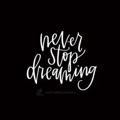 Lesson 135: Never stop dreaming. // Original hand-lettering by Heather Luscher for Lettered Lessons