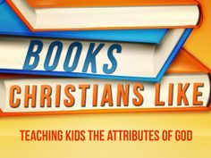 Books Christians Like: Teaching Kids the Attributes of God