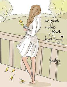 Do what makes your heart happy. by Heather Stillufsen