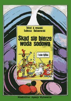 Skąd się bierze woda sodowa i nie tylko - Tadeusz Baranowski, dla dzieci, młodzieży i dorosłych. Inne komiksy Tadeusza Baranowskiego dla dzieci, także polecam. Comic Books, Cover, Art, Art Background, Kunst, Cartoons, Performing Arts, Comics, Comic Book