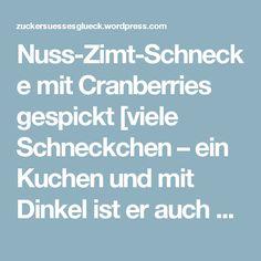Nuss-Zimt-Schnecke mit Cranberries gespickt [viele Schneckchen – ein Kuchen und mit Dinkel ist er auch gemacht] | Zuckersüßes Glück