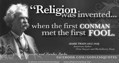 Religion was Invented when the first Conman met the first Fool ~ Fools Quote
