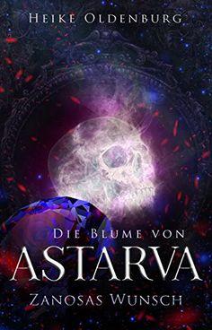 Die Blume von Astarva: Zanosas Wunsch von Heike Oldenburg https://www.amazon.de/dp/B078KKRPQT/ref=cm_sw_r_pi_dp_U_x_olRMAb77NHV0P