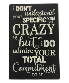 Look at this 'I Don't Understand Your Specific Kind of Crazy' Wall Sign on #zulily today!