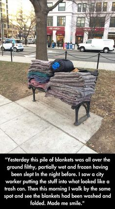 Faith In Humanity Restored – unfortunately the homeless that used it weren't quite so nice or grateful if they used them then threw them on the ground...my faith would have been restored if THEY had folded them and stacked them up, instead they made their slave, the city worker do it.