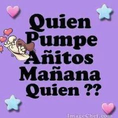 Quien Pumpe Añitos Mañana Quien??
