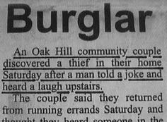 worst burglar ever. i wonder if they published the joke in the article...