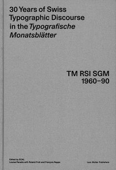 Robert Huber & Louise Paradis / ECAL / Lars Müller Publishers / 30 Years of Swiss Typographic Discourse in the Typografische Monatsblätter – TM RSI SGM 1960-90 / Book / 2013