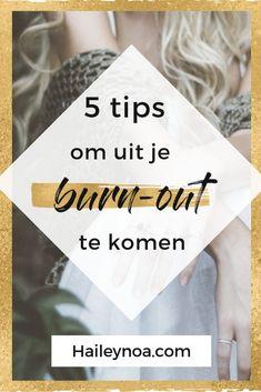 5 tips om uit je burn-out te komen - ByHailey. Positive Vibes, Self Love, The Dreamers, Mindset, Burns, Stress, Positivity, Tips, Blog