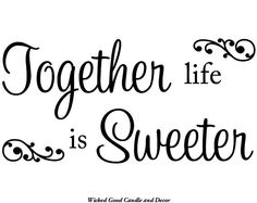 Vinyl Wall Decal  Together life is sweeter by WickedGoodDecor, $7.99