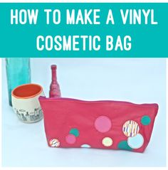 How to Make a Vinyl Cosmetic Bag using Sizzix!  http://dearhandmadelife.com/how-to-make-a-vinyl-cosmetic-bag-sizzix-giveaway/