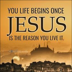 God and Jesus Christ: you life begind once jesus  is the reason you live it