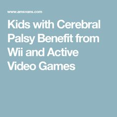 Kids with Cerebral Palsy Benefit from Wii and Active Video Games
