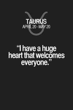 """I have a huge heart that welcomes everyone."". Taurus | Taurus Quotes | Taurus Horoscope | Taurus Zodiac Signs"