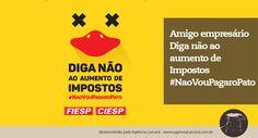 """Campanha publicitária da FIESP e CIESP """"Não vou pagar o pato"""". Não reclame apenas do governo! Assine o manifesto e faça sua indignação chegar a Brasília"""