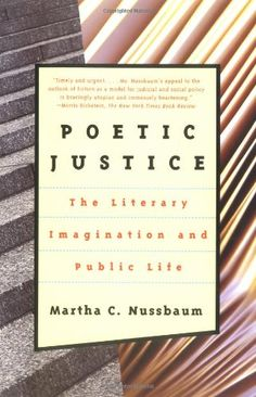 Poetic Justice: The Literary Imagination and Public Life (Alexander Rosenthal Lectures) by Martha C. Nussbaum. one of our most prominent philosophers explores how the literary imagination is an essential ingredient of just public discourse and a democratic society.  http://www.amazon.com/dp/0807041092/ref=cm_sw_r_pi_dp_eXtlwb1DPYC5T