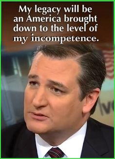 What dirty vile thing could you say about Ted Cruz that his republican senate colleagues haven't already said. Apparently Ted Cruz isn't just a jackass on TV, he's that way in real life.
