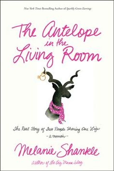 The Antelope in the Living Room: The Real Story of Two People Sharing One Life  -     By: Melanie Shankle