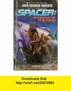 Spacer Window of the Mind (9780441777877) John Maddox Roberts , ISBN-10: 0441777872  , ISBN-13: 978-0441777877 ,  , tutorials , pdf , ebook , torrent , downloads , rapidshare , filesonic , hotfile , megaupload , fileserve