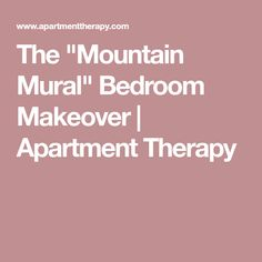 """The """"Mountain Mural"""" Bedroom Makeover 