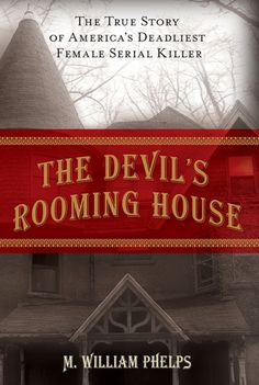 New arrival: The Devil's Rooming House: The True Story of America's Deadliest Female Serial Killer by M. William Phelps