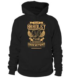 # It's BRADLEY Thing You Wouln't Understand .  HOW TO ORDER:1. Select the style and color you want: 2. Click Reserve it now3. Select size and quantity4. Enter shipping and billing information5. Done! Simple as that!TIPS: Buy 2 or more to save shipping cost!This is printable if you purchase only one piece. so dont worry, you will get yours.Guaranteed safe and secure checkout via:Paypal | VISA | MASTERCARD
