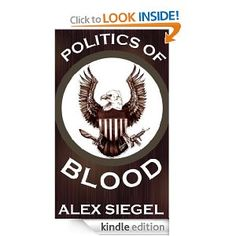 Politics of Blood (Gray Spear Society Book Places In Chicago, Secret Organizations, Democratic National Convention, The Dark World, Conspiracy, Assassin, Libraries, Literature, Blood