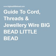 Chart types and sizes of beading thread and stringing material guide to cord threads jewellery wire big bead little bead greentooth Images