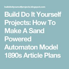 Build Do It Yourself Projects: How To Make A Sand Powered Automaton Model 1890s Article Plans