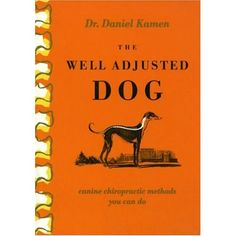 ... if you love your dog, you'll love this book:   The Well Adjusted Dog: Canine Chiropractic Methods You Can Do