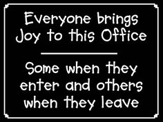 Dentaltown - Everyone brings joy to this dental office. Some when they enter and some when they leave. Great Quotes, Me Quotes, Funny Quotes, Inspirational Quotes, Motivational, Office Humour, Work Humour, Work Funnies, Dental Humor