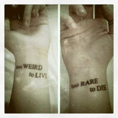 """too Weird to Live, Too Rare to Die"""