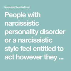 People with narcissistic personality disorder or a narcissistic style feel entitled to act however they want. Yet they often deny others that same freedom. Those double standards can make it disturbing and exhausting to be around someone with unhealthy narcissistic tendencies. If you have to deal with narcissists, it