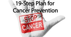 A 19-Step Plan for Cancer Prevention - Healthy Holistic Living (Good tips for taking care of yourself in general toward the bottom)