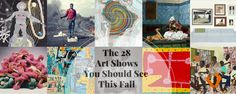 28 Art Shows You Need To See This Fall